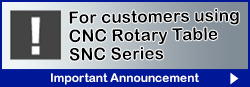 CNC Rotary Table SNC series important announcement